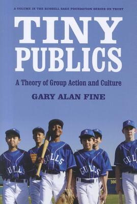Tiny Publics By Fine, Gary Alan
